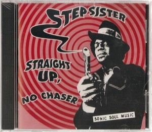 Stepsister CD- Straight Up, No Chaser