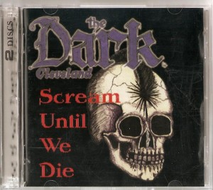 The Dark - Scream Until We Die CD